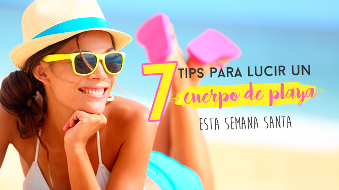 7 Tips para lucir un cuerpo de playa esta semana santa