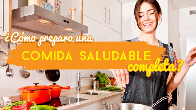 ¿Cómo preparo una comida saludable completa? ¡Te doy las recetas!