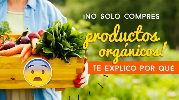 ¡No solo compres alimentos orgánicos! Te explico por qué