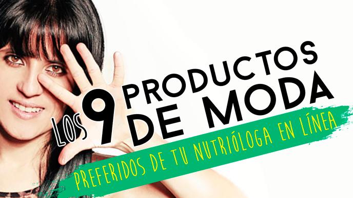 Los 9 productos de moda preferidos de tu nutrióloga en línea
