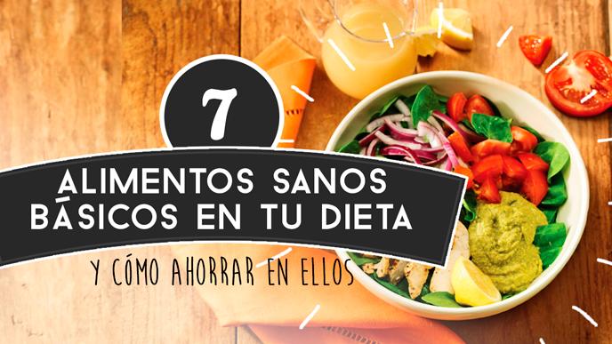 7 alimentos sanos básicos en tu dieta y cómo ahorrar en ellos